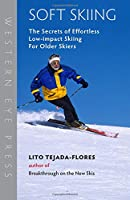 Soft Skiing: The Secrets of Effortless, Low-Impact Skiing for Older Skiers