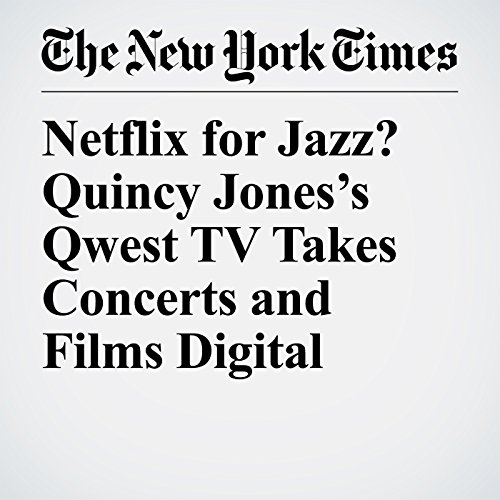 Netflix for Jazz? Quincy Jones's Qwest TV Takes Concerts and Films Digital copertina
