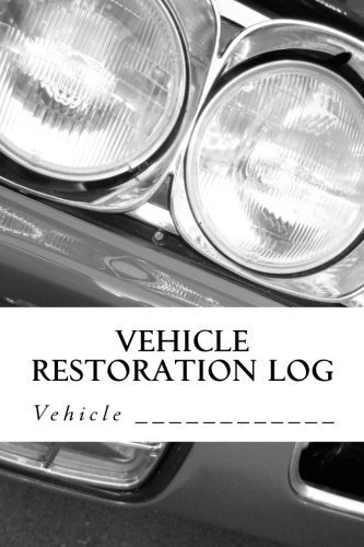 Vehicle Restoration Log: Vehicle Cover 11 (S M Car Journals)