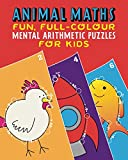 Animal Maths: Fun, Full-colour Mental Arithmetic Puzzles for Kids