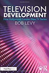 Television Development: How Hollywood Creates New TV Series from Focal Press