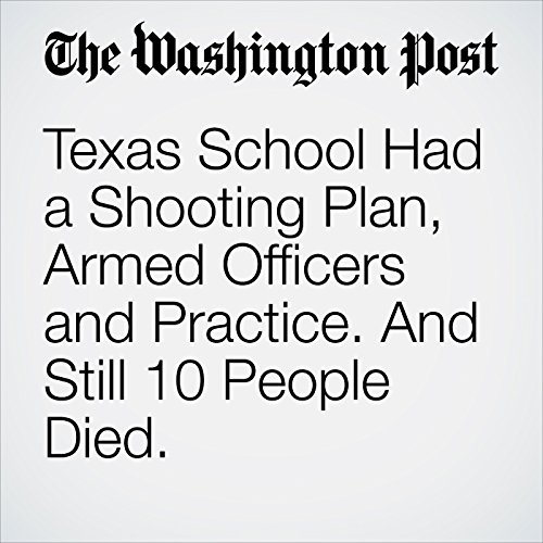 Texas School Had a Shooting Plan, Armed Officers and Practice. And Still 10 People Died. audiobook cover art