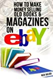 How to Make Money Selling Old Books and Magazines on eBay (eBay Selling Made Easy) (Volume 8)