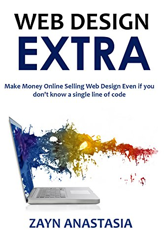 Web Design Extra 2016: Make Money Online Selling Web Design Even if you don\'t know a single line of code (English Edition)