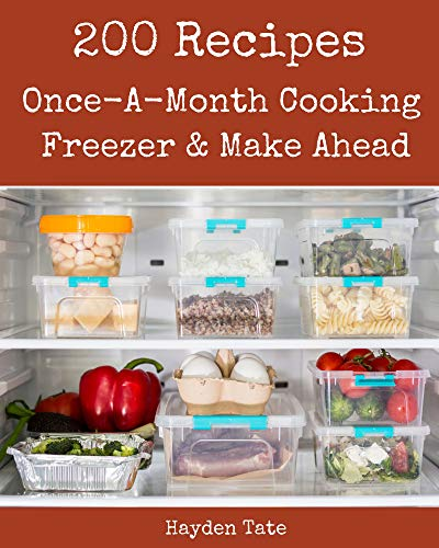200 Once-A-Month Cooking, Freezer & Make Ahead Recipes: Cook it Yourself with Once-A-Month Cooking, Freezer & Make Ahead Cookbook!
