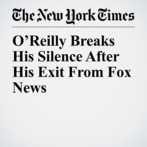 O'Reilly Breaks His Silence After His Exit From Fox News copertina