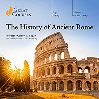 The History of Ancient Rome                   Written by:                                                                                                                                 Garrett G. Fagan,                                                                                        The Great Courses                               Narrated by:                                                                                                                                 Garrett G. Fagan                      Length: 22 hrs and 40 mins     23 ratings     Overall 4.8