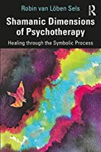 Shamanic Dimensions of Psychotherapy: Healing through the Symbolic Process (English Edition)