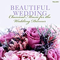 Beautiful Weddings: Classical Music for Wedding