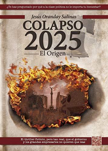 Colapso 2025: El Origen de Jesús Oranday Salinas
