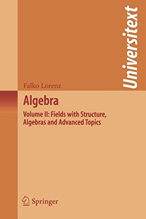 Algebra: Volume II: Fields with Structure, Algebras and Advanced Topics: 2