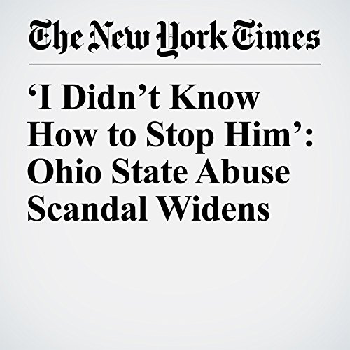 'I Didn't Know How to Stop Him': Ohio State Abuse Scandal Widens copertina