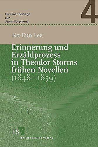 Erinnerung und Erzählprozess in Theodor Storms frühen Novellen (1848-1859) (Husumer Beiträge zur Storm-Forschung (HuB), Band 4)