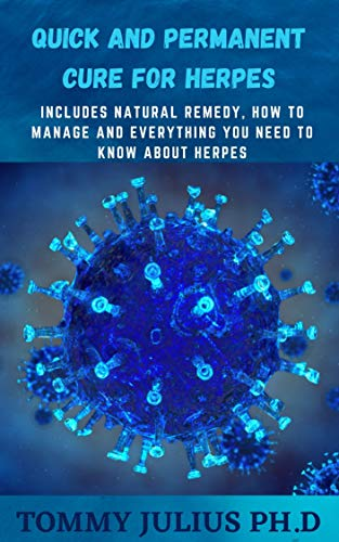 Quick and Permanent Cure for Herpes: Includes natural remedy, how to manage and everything you need to know about herpes