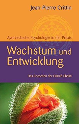 Wachstum und Entwicklung: Ayurvedische Psychologie in der Praxis Das Erwachen der Urkraft Shakti
