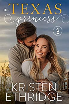 His Texas Princess: A heartwarming tale that brings together hope and happily-ever-after (Hope and Hearts Romance Book 3) by [Kristen Ethridge]
