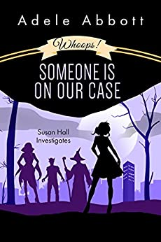Whoops! Someone Is On Our Case (Susan Hall Investigates Book 3) by [Adele Abbott]