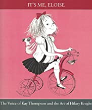 It`s Me, Eloise: The Voice of Kay Thompson and theArt of Hilary Knight
