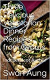 Three Delicious Vegetarian Dinner Recipes from Cyprus: Independent Author