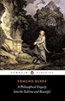 A Philosophical Enquiry into the Sublime and Beautiful: And Other Pre-Revolutionary Writings (Penguin Classics)