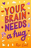 Your Brain Needs a Hug: Life, Love, Mental Health, and Sandwiches - Rae Earl