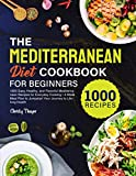 The Mediterranean Diet Cookbook for Beginners: 1000 Easy, Healthy, and Flavorful Mediterranean Recipes for Everyday...