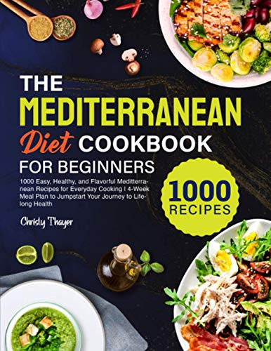 The Mediterranean Diet Cookbook for Beginners: 1000 Easy, Healthy, and Flavorful Mediterranean Recipes for Everyday Cooking | 4-Week Meal Plan to Jumpstart Your Journey to Lifelong Health