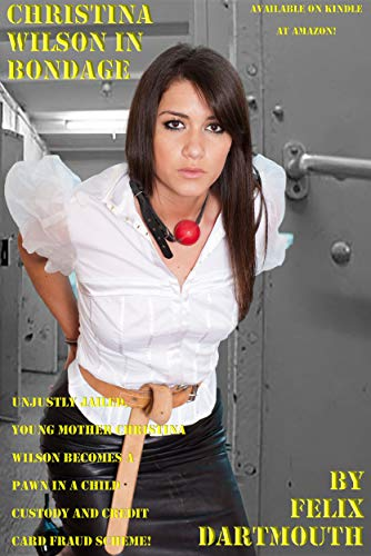 Christina Wilson in Bondage, 1: Young Wife Locked in Handcuffs and Jailed! (English Edition)