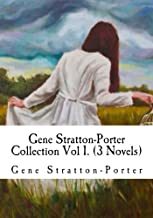 Gene Stratton-Porter Collection Vol 1. (3 Novels): A Daughter of the Land, A Girl of the Limberlost, At The Foot Of The Rainbow
