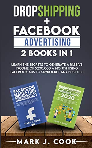 Dropshipping + Facebook Advertising 2 Books in 1: Learn The Secrets To...