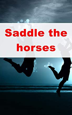 Saddle the horses
