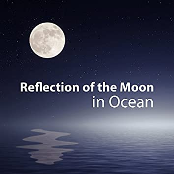 Reflection of the Moon in Ocean - Fantastic Night Time, Sweet Dreams, Calming before Bedtime, Nature Helps Dream, Sounds for Silence, Asians Show the Way of Ocean Dream