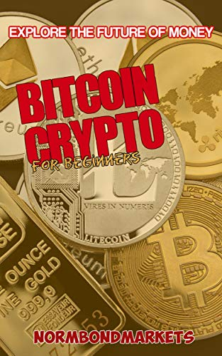 Bitcoin and Crypto for Beginners: Explore the Future of Money (English Edition)
