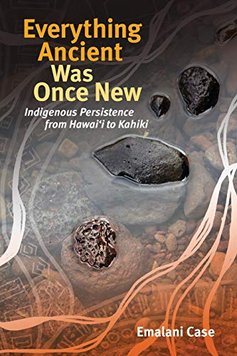 Compare Textbook Prices for Everything Ancient Was Once New Indigenous Pacifics  ISBN 9780824886813 by Case