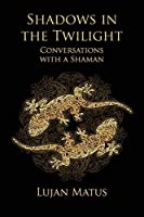 Shadows in the Twilight: Conversations with a Shaman by Lujan Matus W L Ham(2012-11-14)