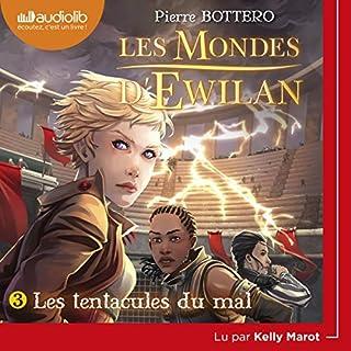 Les tentacules du mal     Les mondes d'Ewilan 3              De :                                                                                                                                 Pierre Bottero                               Lu par :                                                                                                                                 Kelly Marot                      Durée : 8 h et 58 min     42 notations     Global 5,0