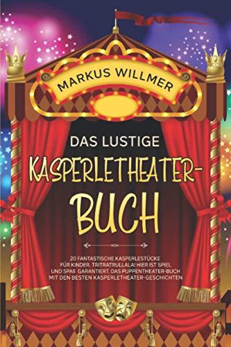 Das lustige Kasperletheater-Buch: 20 fantastische Kasperlestücke für Kinder. Tritratrullala! Hier ist Spiel und Spaß garantiert. Das Puppentheater-Buch mit den besten Kasperletheater-Geschichten.