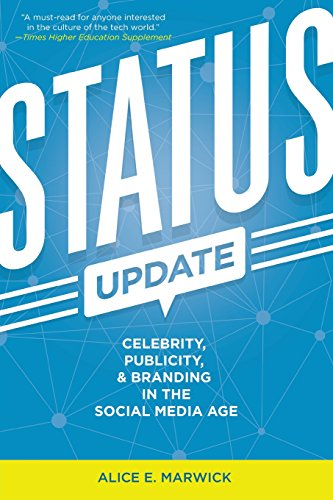 Marwick, A: Status Update: Celebrity, Publicity, and Branding in the Social Media Age
