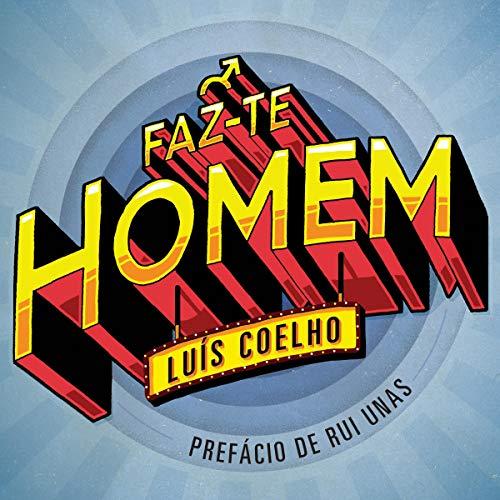 Faz-te Homem [Become a Man] Audiobook By Luís Coelho cover art