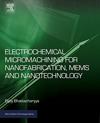 Electrochemical Micromachining for Nanofabrication, MEMS and Nanotechnology (Micro and Nano Technologies)
