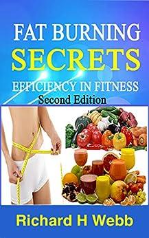 Fat Burning Secrets: Efficiency in Fitness by [Richard H Webb]