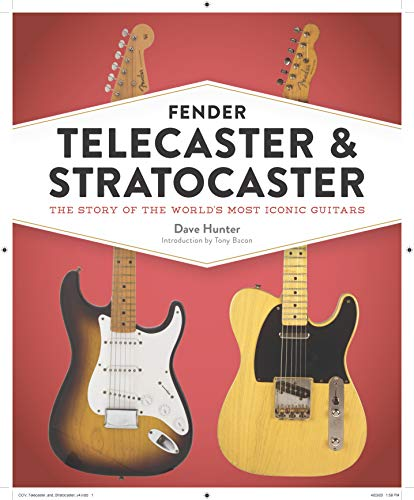Fender Telecaster and Stratocaster: The Story of the World\'s Most Iconic Guitars