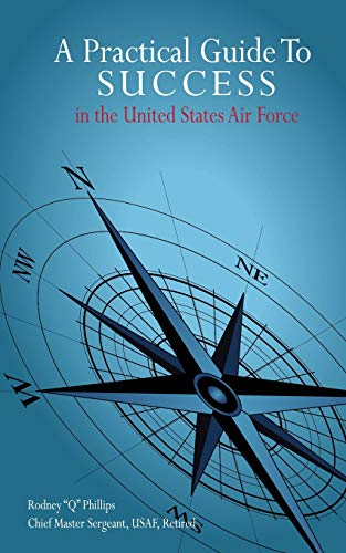 Book: A Practical Guide To SUCCESS in the United States Air Force by Rodney Phillips