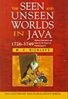 The Seen and Unseen Worlds in Java, 1726-1749: History, Literature and Islam in the Court of Pakubuwana II (Southeast Asia Publications Series)