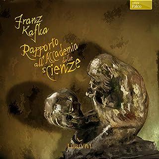 Rapporto all'Accademia delle Scienze                   Di:                                                                                                                                 Franz Kafka                               Letto da:                                                                                                                                 Dario Penne                      Durata:  36 min     19 recensioni     Totali 4,5