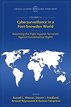 Cybersurveillance in a Post-Snowden World: Balancing the Fight Against Terrorism Against Fundamental Rights, The Global Papers Series, Volume VI by [Russell L. Weaver, Steven I. Friedland, Arnaud Raynouard, Duncan Fairgrieve]