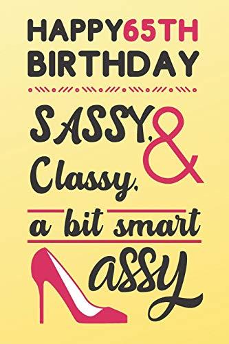 Happy 65th Birthday Sassy Classy & A Bit Smart Assy: Classy 65th Birthday Card Alternative Quote Journals are Classy Birthday Gifts for Women / Sassy Birthday Card / Birthday Gifts for Woman