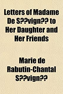 Letters of Madame de Sevigne to Her Daughter and Her Friends Volume 8