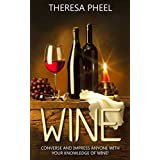Wine: Converse and Impress anyone with your knowledge of Wine! (English Edition)