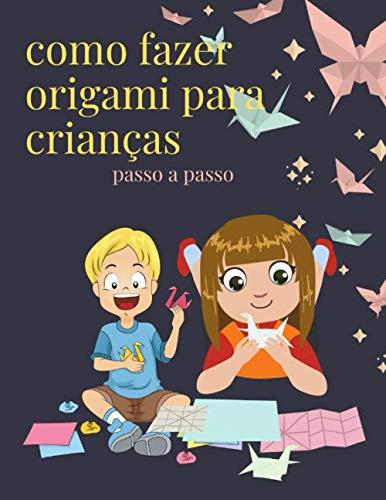como fazer origami para crianças: Livro infantil Principiante Meninos Meninas 73 Padrões fáceis com Passo a Passo com Números Instruções Aviões Animais e muito mais